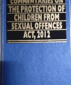 KLH's Commentaries on Protection of Children from Sexual Offences Act (POCSO), 2012 by S.P. Sengupta - Edition 2019