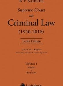 Lexis Nexis's Supreme Court on Criminal Law (1950-2018) by R P Kathuria - 10th Edition 2019