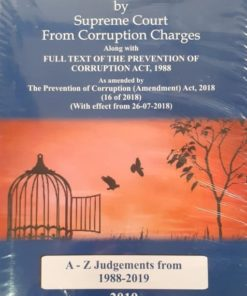 Maxwell's Acquittal of Public Servants by Supreme Court From Corruption Charges (Alongwith Full Text of the Prevention of Corruption Act, 1988) - A-Z Judgments from 1988 to 2019 by P.K. Das