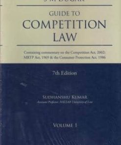Lexis Nexis Guide to Competition Law (Containing commentary on the Competition Act, 2002 MRTP Act, 1969 & the Consumer Protection Act, 1986) by S M Dugar 7th Edition April 2019