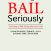 Lexis Nexis's Taking Bail Seriously - The State of Bail Jurisprudence in India by Salman Khurshid, Sidharth Luthra, Lokendra Malik and Shruti Bedi 1st Edition 2020