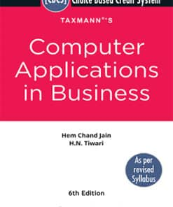 Taxmann's Computer Applications in Business by Hem Chand Jain under CBCS - 6th Edition January 2021