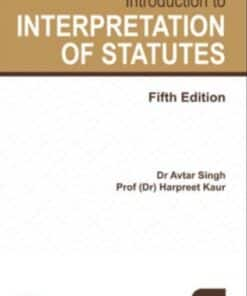 Lexis Nexis Introduction to Interpretation of Statutes by Dr Avtar Singh and Dr Harpreet Kaur - 5th Edition March 2020