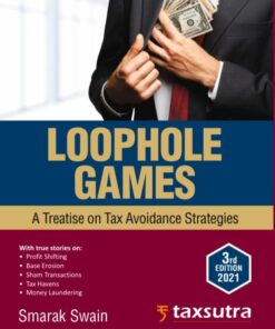 Commercial's Loophole Games - A Treatise on Tax Avoidance Strategies by Samarak Swain - 3rd Edition 2021