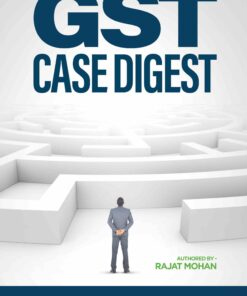 Bharat's GST Case Digest including Integrated Goods and Services Tax Act, 2017 By Rajat Mohan - 3rd Edition 2021