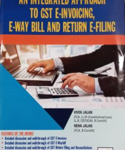 B.C. Publications An Integrated Approach to GST E-Invoicing E-Way Bill and Return E-Filing by Vivek Jalan - Edition October 2020