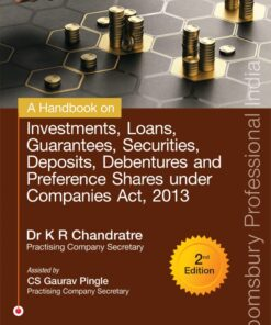 Bloomsbury's A Handbook on Investments, Loans, Guarantees, Securities, Deposits, Debentures and Preference Shares under Companies Act, 2013 by K R Chandratre - 2nd Edition 2021