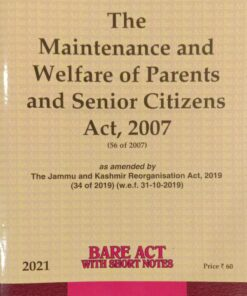 Lexis Nexis's Maintenance and Welfare of Parents and Senior Citizens Act, 2007 (Bare Act) - 2021 Edition