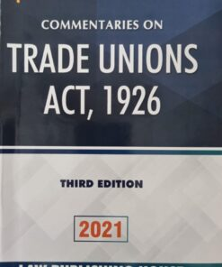 LPH's Commentaries on Trade Unions Act, 1926 by V.K. Kharbanda - 3rd Edition 2021