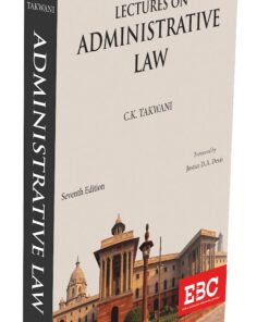 EBC's Lectures on Administrative Law by C. K. Takwani - 7th Edition 2021