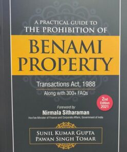 Commercial's A Practical Guide to The Prohibition of Benami Property Transaction Act, 1988 By Sunil Kumar Gupta - 2nd Edition 2021