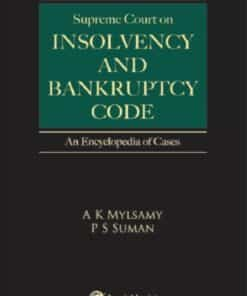 Lexis Nexis's Supreme Court on Insolvency and Bankruptcy Cases - An Encyclopedia of Cases by A K Mylsami & P S Suman - 1st Edition 2021